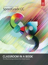 Adobe SpeedGrade CC Classroom in a Book (eBook)